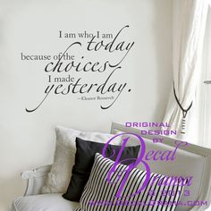 """I am Who I am TODAY because of the CHOICES I Made YESTERDAY,  Eleanor Roosevelt, wall decal: approximately 17""""w x 14""""h (43cm x 36cm)"""