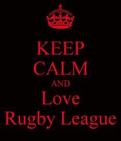 KEEP CALM AND Love Rugby League