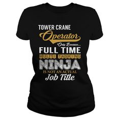 Tower Crane Operator Only Because Full Time Multi Tasking NINJA is not an actual Job Title Shirts #gift #ideas #Popular #Everything #Videos #Shop #Animals #pets #Architecture #Art #Cars #motorcycles #Celebrities #DIY #crafts #Design #Education #Entertainment #Food #drink #Gardening #Geek #Hair #beauty #Health #fitness #History #Holidays #events #Home decor #Humor #Illustrations #posters #Kids #parenting #Men #Outdoors #Photography #Products #Quotes #Science #nature #Sports #Tattoos…