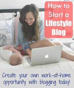 How to start a lifestyle blog.  Create your own work-at-home opportunity!