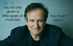 You're only given a little spark of madness. You musn't lose it. ~ Robin Williams