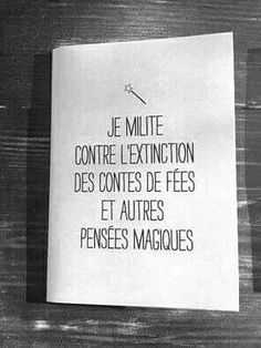 """"""" I militate against the extinction of fairy tales and other magic thoughts. Some Quotes, Words Quotes, Fact Quotes, Quote Citation, French Quotes, Sweet Words, Happy Thoughts, Inspiring Quotes, Cool Words"""