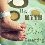 The Myth of Perfect Parenting Series: It's Never Too Late | Not Just CuteNot Just Cute