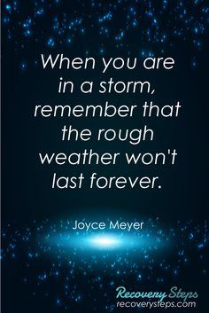 Inspirational Quotes:When you are in a storm, remember that the rough weather won't last forever.  Follow: https://www.pinterest.com/RecoverySteps/