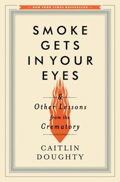 """Memoirs & Coffee book group will discuss Caitlin Doughty's memoir about working in a crematory, """"Smoke Gets in Your Eyes,"""" on Tuesday, June 23, at 10:30 a.m. New members are welcome to attend!"""