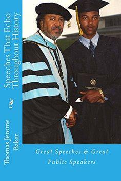 Speeches That Echo Throughout History: Great Speeches & Great Public Speakers (Public Speaking Book 1) by Thomas Jerome Baker http://www.amazon.com/dp/B019V7POTY/ref=cm_sw_r_pi_dp_X7U9wb14ZCR85