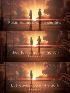 Falsche Freunde sind wie Schatten, bei Sonne sind sie bei dir, im Dunkeln lassen sie dich hängen