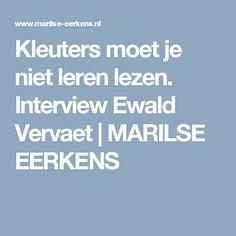 Kleuters moet je niet leren lezen. Interview Ewald Vervaet | MARILSE EERKENS