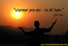 Wherever You are...be ALL there! #quotes #inspiration