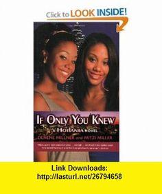If you Only Knew A HotLanta Novel (9780545003094) Denene Millner, Mitzi Miller , ISBN-10: 0545003091  , ISBN-13: 978-0545003094 ,  , tutorials , pdf , ebook , torrent , downloads , rapidshare , filesonic , hotfile , megaupload , fileserve