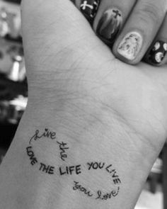 #tattoo ::  ♥ LOVE THE LIVE YOU LIVE // live the life you love ♥