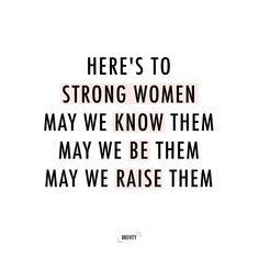 Here's to all the strong women, remember we are stronger together