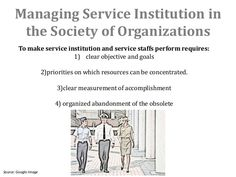 Managing Service Institution in       the Society of Organizations        To make service institution and service staffs p...