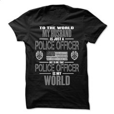 My Husband The Police Officer Is My World - #volcom hoodies #womens sweatshirts. I WANT THIS => https://www.sunfrog.com/LifeStyle/My-Husband-The-Police-Officer-Is-My-World.html?id=60505