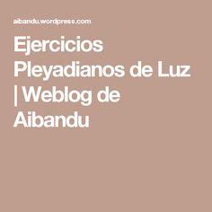 Ejercicios Pleyadianos de Luz | Weblog de Aibandu
