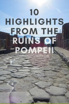 10 Highlights from the Ruins of Pompeii — Dotted Line Travels Ancient Pompeii, Pompeii Ruins, Pompeii Italy, Pompeii And Herculaneum, Rome Italy, Italy Travel Tips, Rome Travel, Rome Itinerary, Greek Isles