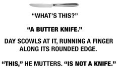 Now Day it is not the kind of knife you are used to and the entire comment was quite funny but I guess you could do some harm with it *cough cough*