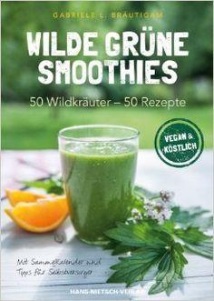 Eine Sammlung der besten 30 Grüne Smoothies Rezepte für Anfänger und Fortgeschrittene +Anleitung zur Erstellung deiner eigenen Grüne Smoothies Rezepte!