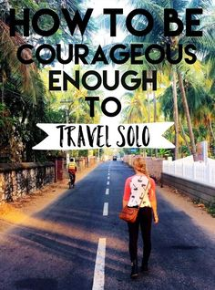 "How to have courage to travel solo? One of the questions I get asked all the time is, ""How do you do it? Aren't you scared to travel alone?"""