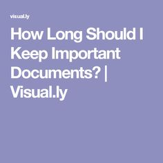 How Long Should I Keep Important Documents? | Visual.ly