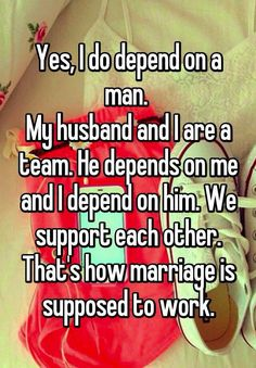 Yes I do depend on a man. My husband and I are a team. He is the best teammate a gal could have. I'm certain we could not do this life alone. I Love My Hubby, Best Husband, Love Of My Life, Amazing Husband, Love My Husband Quotes, Perfect Husband, Happy Marriage, Marriage Advice, Love And Marriage