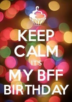 KEEP CALM IT\'S MY BFF BIRTHDAY