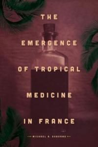 The emergence of tropical medicine in France /