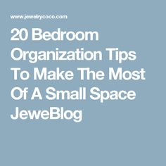 20 Bedroom Organization Tips To Make The Most Of A Small Space JeweBlog