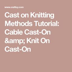 Cast on Knitting Methods Tutorial: Cable Cast-On & Knit On Cast-On