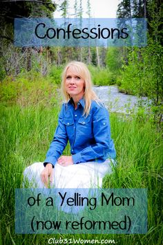When you aren't exactly the kind of mom you want to be....Confessions of a Yelling Mom (now reformed)