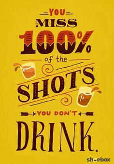 You miss 100% of the shots you don't drink.   This funny birthday card from Shoebox features wise advice every birthday boy or girl should heed.