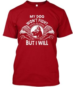 My Dog Won't Fight But I Will Tee.  NOT SOLD IN STORES. Only available for a LIMITED TIME, So get yours TODAY! (100% Printed And Shipped From The USA)