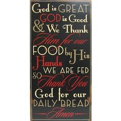 """God is great, God is good, & we thank Him for our food. By His hands we are fed, so thank you God for our daily bread. Amen."""