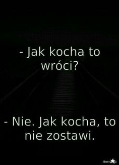 -Jak kocha to wróci? Jak kocha, to nie zostawi. Sad Life, Some Quotes, Just Friends, My Guy, Inspirational Gifts, Happy Quotes, Peace And Love, Quotations, Texts