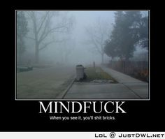 #Mind #Fucks: When you see it you will #Shit #Bricks