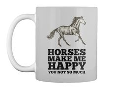 Horses Make Me Happy You Not So Much  Lt Grey T-Shirt Front