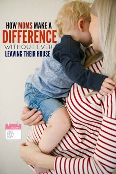 7 WAYS MOMS MAKE A DIFFERENCE WITHOUT EVER LEAVING THEIR HOUSE! Love this article about the things women really do!