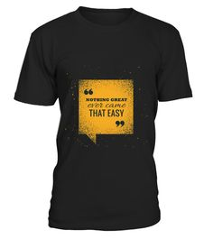 [QUOTES] Nothing great ever came easy  #tshirts #tshirtdesign #tshirtteespring #tshirtprinting #tshirtfashion