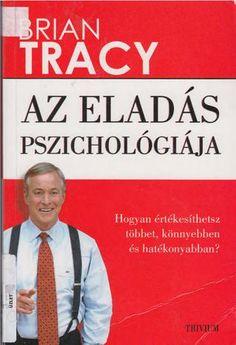 Brian tracy az eladás pszichológiája Brian Tracy, Napoleon Hill, Make It Simple, Author, Names, Reading, Books, Magazines, Buddha