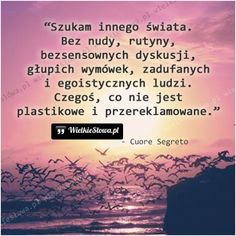 Szukam innego świata... #Segreto-Cuore, #Świat-i-podróże, #Życie Thoughts, Words, Quotes, Movie Posters, Life, Inspiration, Avengers, Polish, Quotations