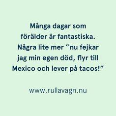 Tacos! / Citat, humor, quotes och ordspråk från Rulla vagn om att vara förälder, föräldraskap, mamma och pappa / www.rullavagn.nu