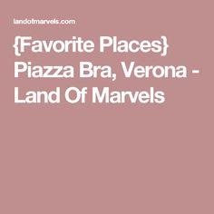 {Favorite Places} Piazza Bra, Verona - Land Of Marvels
