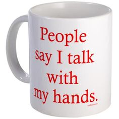 I was once told that if you cut off my hands, I would not be able to talk! ;). My students would probably agree 100%!