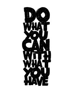 do what you can with what you have Art Print by Matthew T. Wilson | Society6