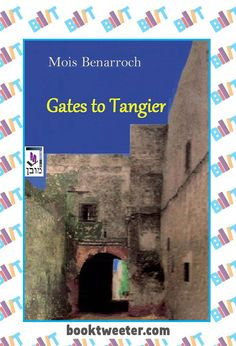 """See the Tweet Splash for """"Gates to Tangier"""" by Mois Benarroch on BookTweeter #bktwtr"""