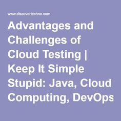 Advantages and Challenges of Cloud Testing | Keep It Simple Stupid: Java, Cloud Computing, DevOps, Testing, Linux, Windows, etc.