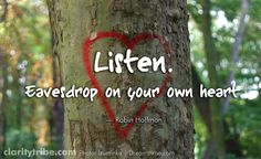 Eavesdrop on your own heart. Photo Backgrounds, Open Up, Clarity, Robin, Finding Yourself, Inspirational Quotes, Facebook, Heart, Life Coach Quotes