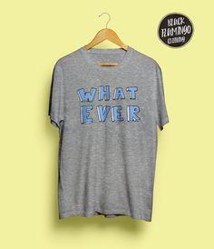 Whatever Tshirt // Feminist Tee // Hipster Tee // Statement tee // Tumblr Shirt