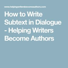 How to Write Subtext in Dialogue - Helping Writers Become Authors