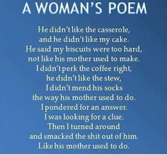 Lucky for me this one does not apply to my marriage, but for some...funny.  A woman's poem. Excuse the language but it was too funny not to pin.